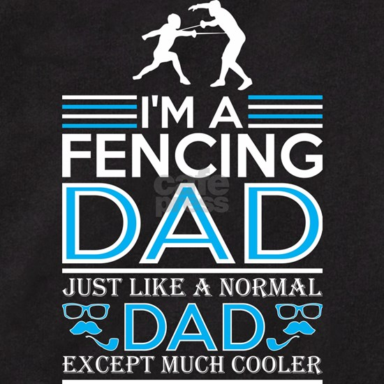 Im Fencing Dad Just Like Normal Dad Except Cooler