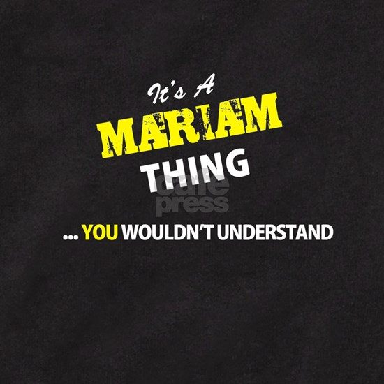 MARIAM thing, you wouldn't understand