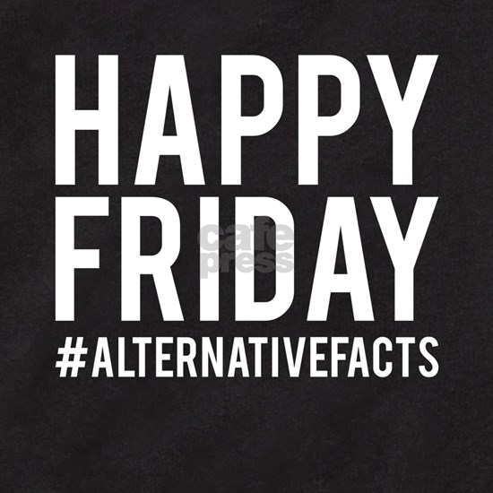 Happy Friday Alternative Facts