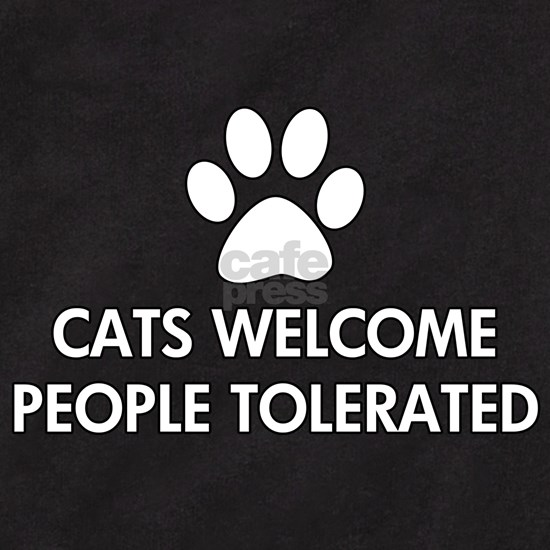 Cats Welcome People Tolerated