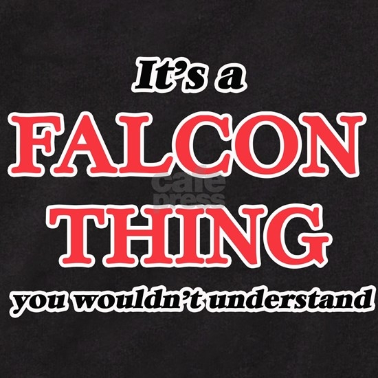 It's a Falcon thing, you wouldn't understa