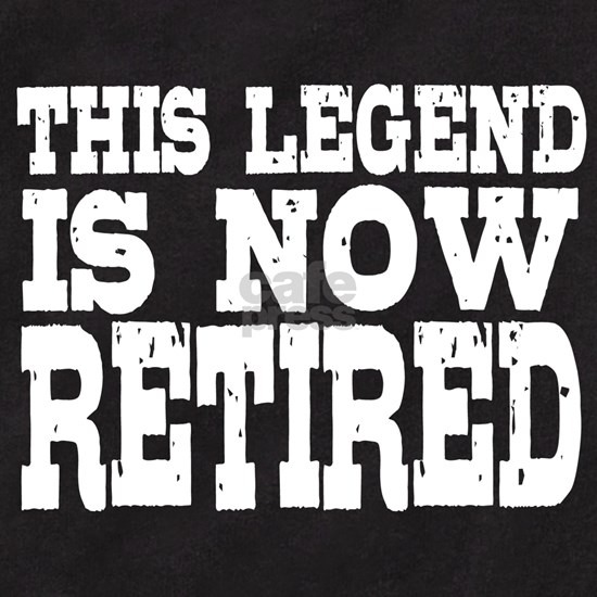 This Legend Is Now Retired Retirement Gear