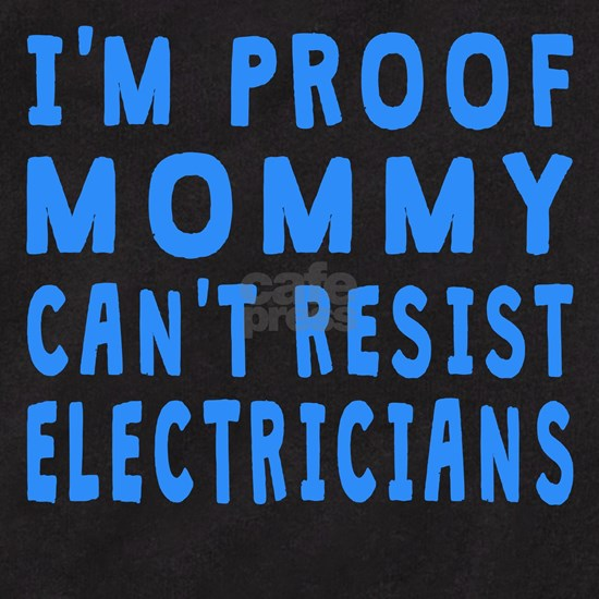 Proof Mommy Cant Resist Electricians