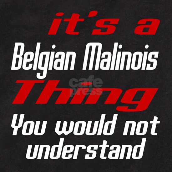 Its A Belgian Malinois Thing