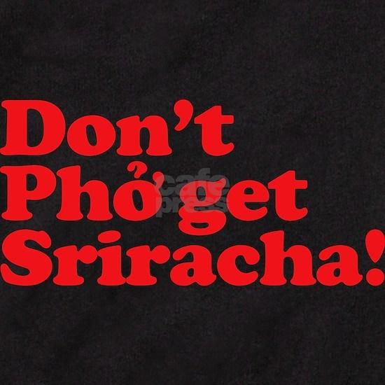 Dont Pho get Sriracha!