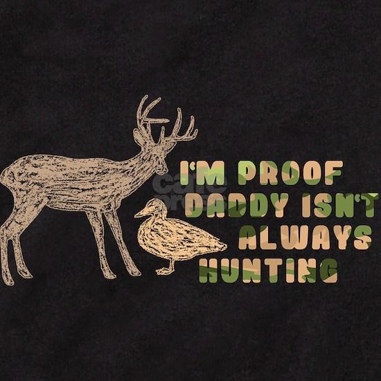 I'm Proof Dad Isn't Always Hunting
