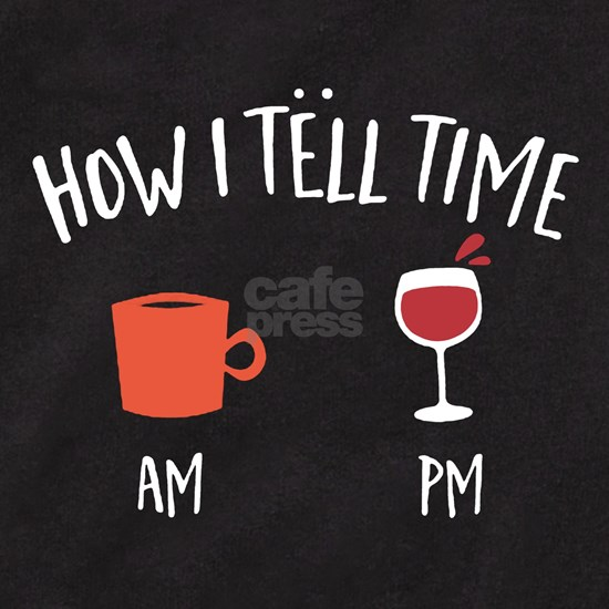 How I Tell Time Coffee AM Wine PM