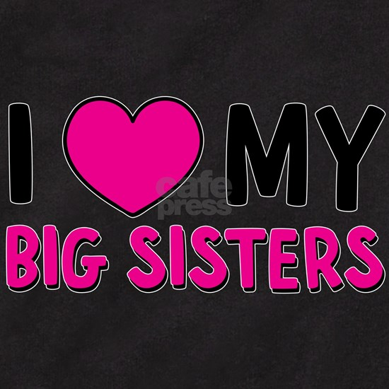 I Love My Big Sisters