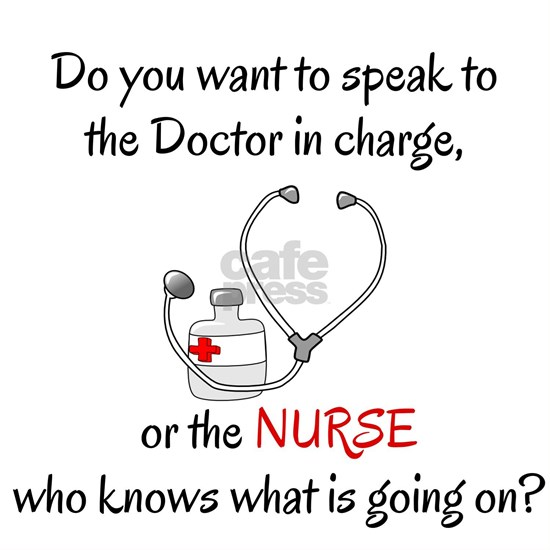 DO YOU WANT TO SPEAK TO THE DOCTOR OR TO THE NURSE