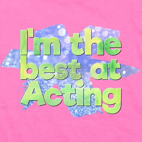I'm the best at Acting