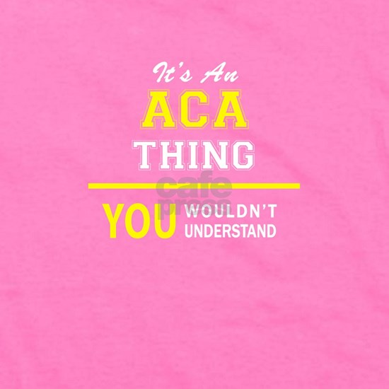 ACA thing, you wouldn't understand !