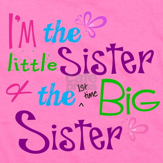 Im a littl and big sister