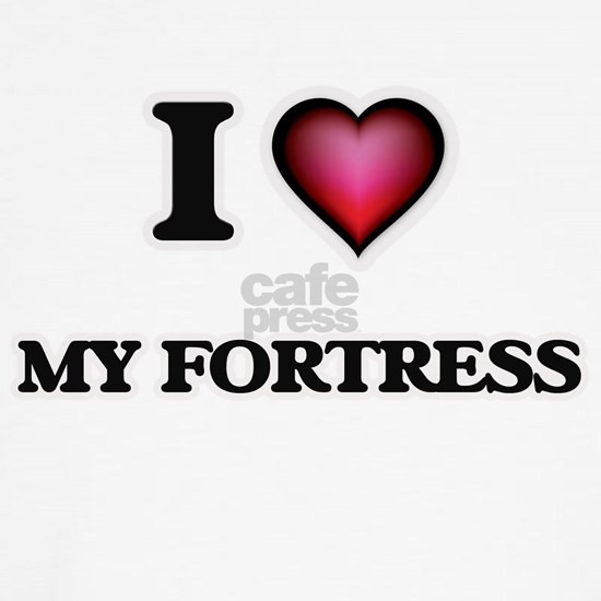 I Love My Fortress