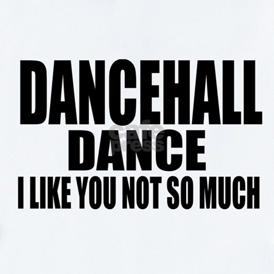Dancehall Dance I Like You Not So Much