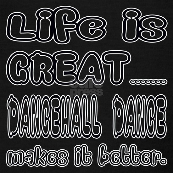 Life is great.... dancehall dance makes it better
