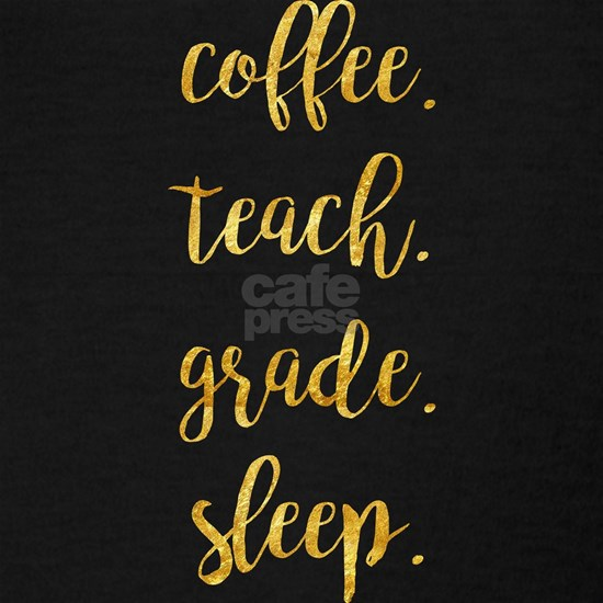 Coffee,Teach,Grade,Sleep