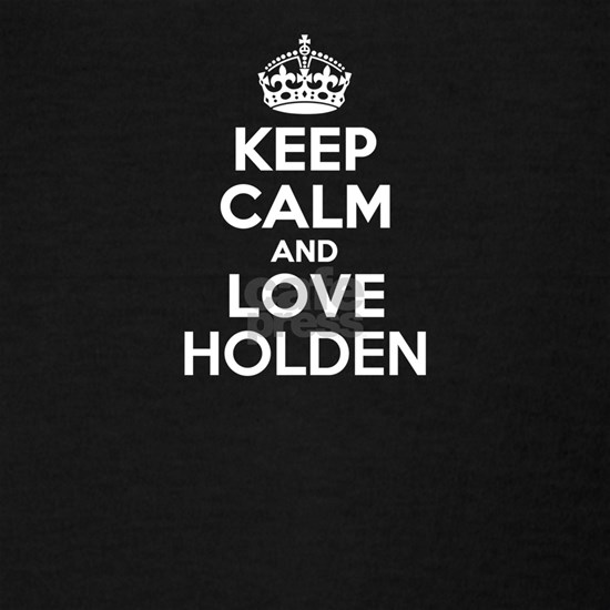 Keep Calm and Love HOLDEN