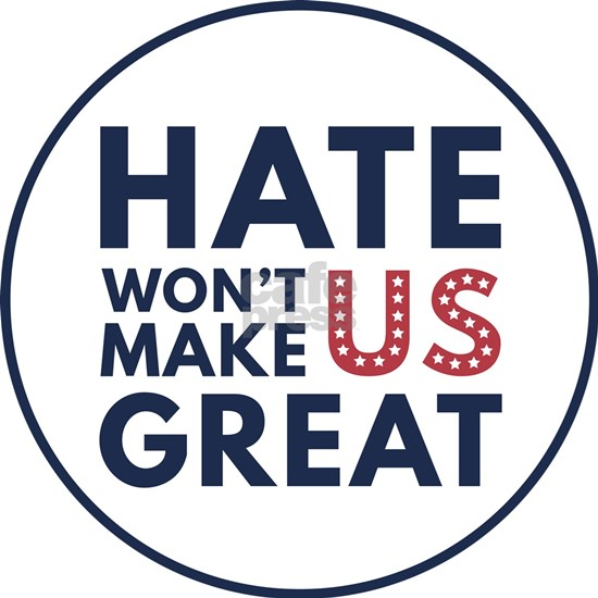 Hate Won't Make US Great