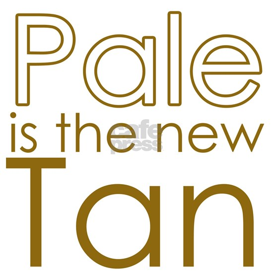Pale is the new TAN