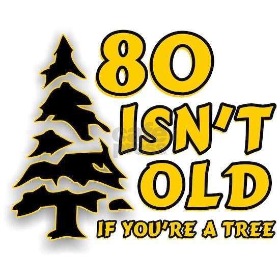 80 Isnt old Birthday