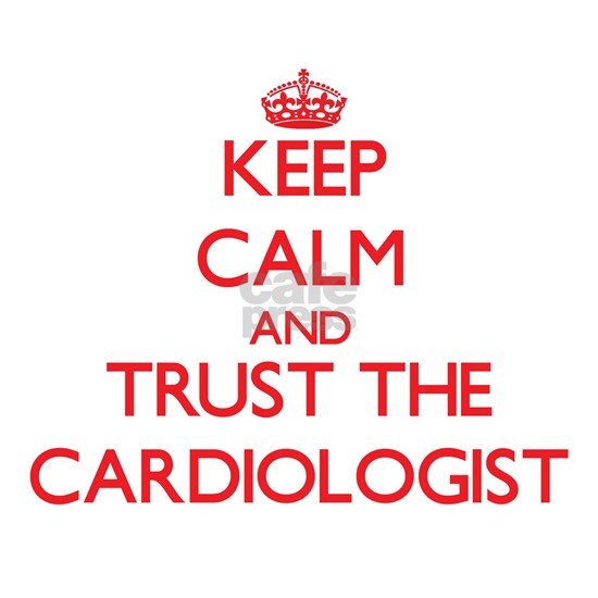 Keep Calm and Trust the Cardiologist