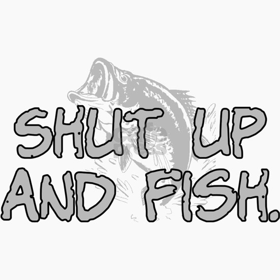 shut up and fish