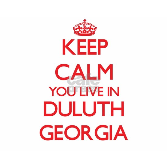 Keep calm you live in Duluth Georgia
