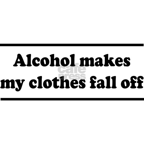 Alcohol Makes My Clothes Fall Off