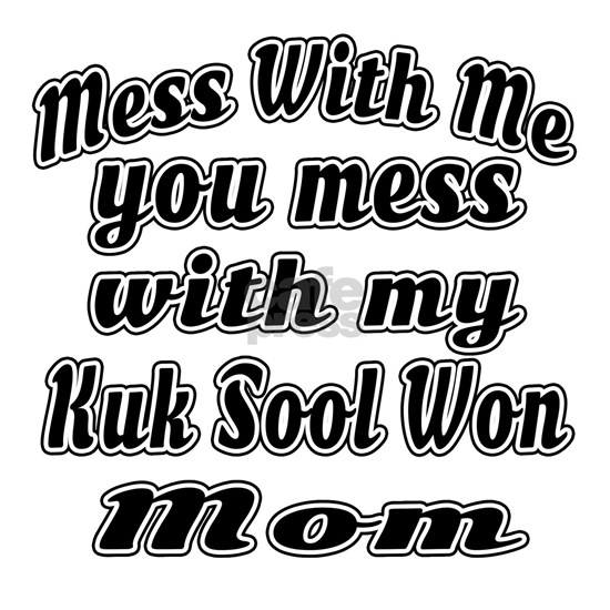 You Mess With My Kuk Sool Won Mom