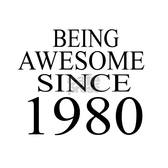 Being Awesome Since 1980