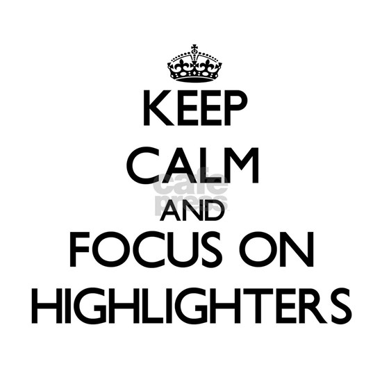 Keep Calm and focus on Highlighters