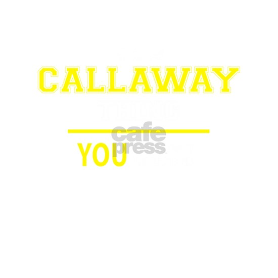 CALLAWAY thing, you wouldn't understand!