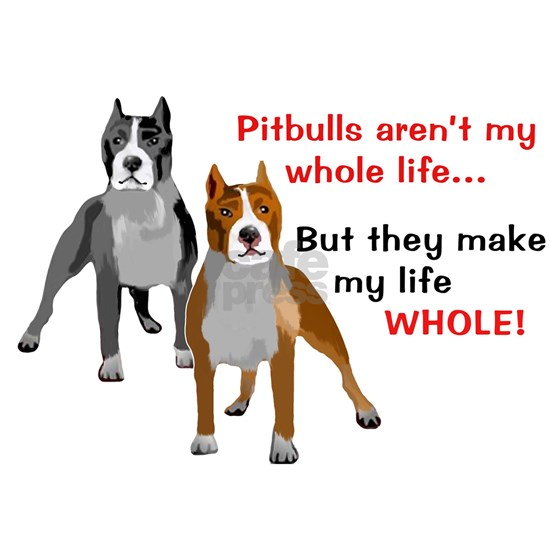 Pitbulls Make Life Whole