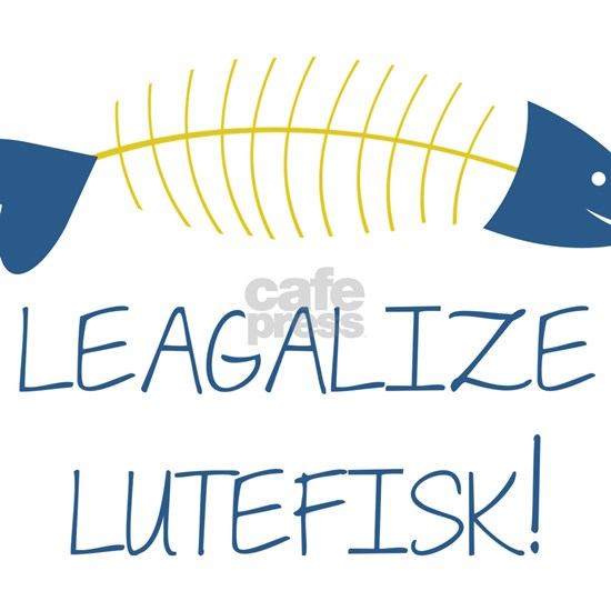 Legalize Lutefisk Fish