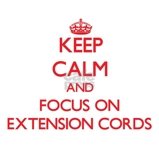 Keep Calm and focus on EXTENSION CORDS