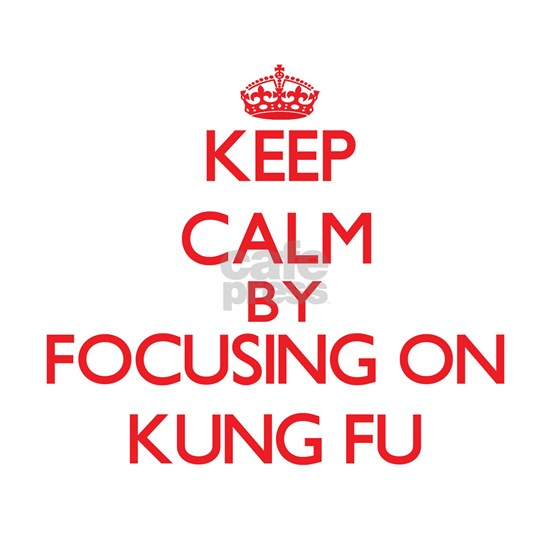 Keep Calm by focusing on Kung Fu