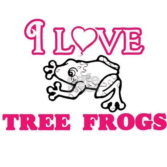I Love Tree Frogs