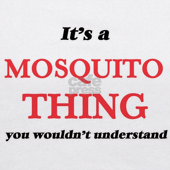 It's a Mosquito thing, you wouldn't unders