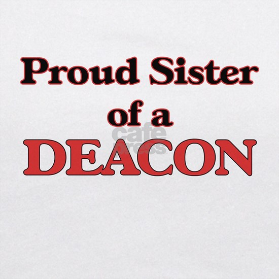 Proud Sister of a Deacon