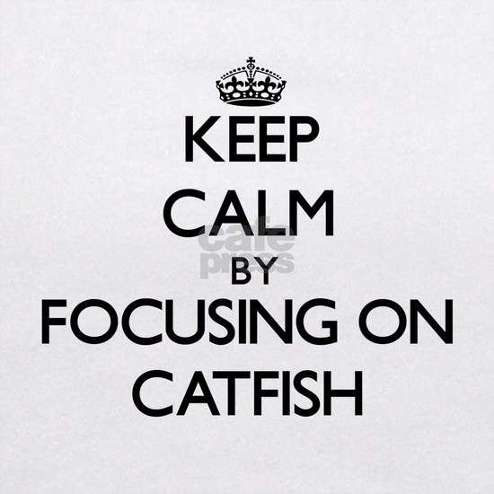 Keep Calm by focusing on Catfish