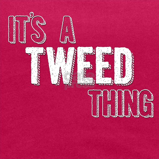Its A Tweed Thing