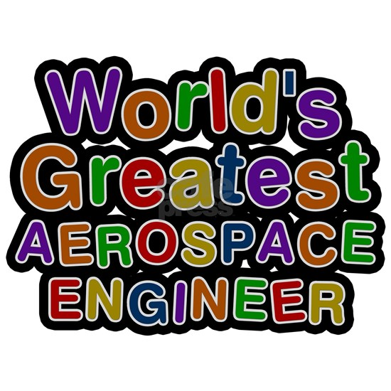 Worlds Greatest AEROSPACE ENGINEER