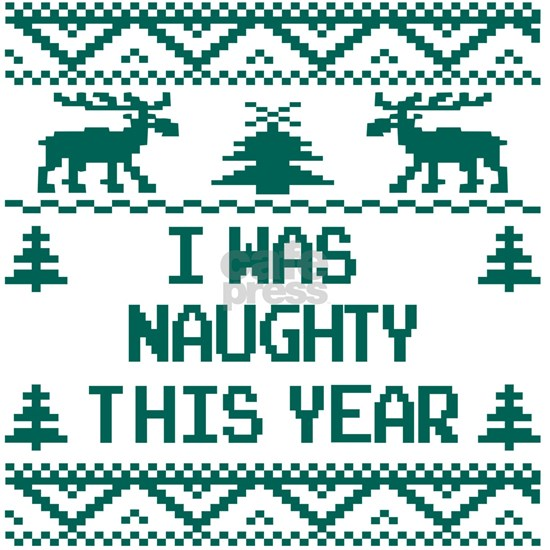 I was Naughty This Year Ugly Christmas Sweater