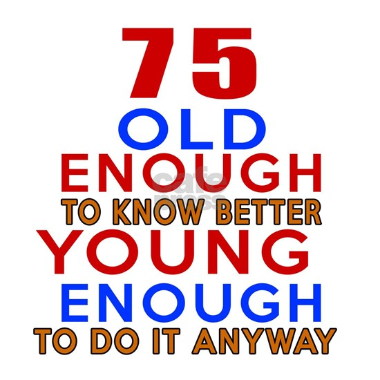 75 Old Enough Birthday Designs