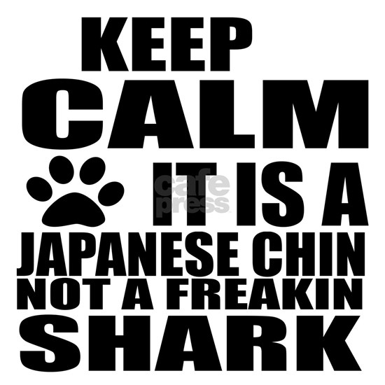 Keep Calm It Is Japanese Chin Dog Designs
