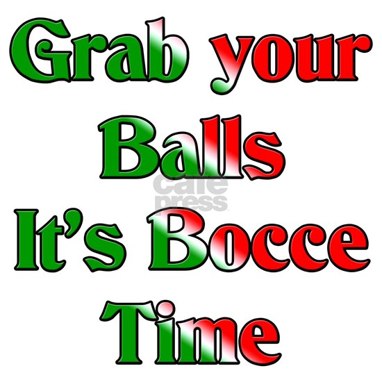 Grab Your Balls. Its Bocce Time