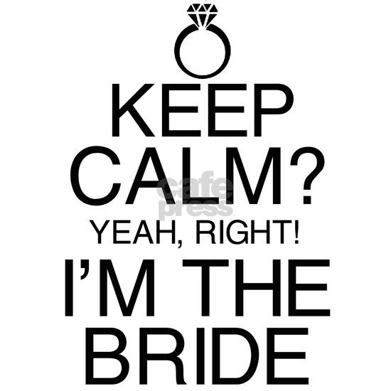Keep Calm? Bride