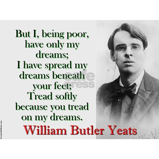 But I Being Poor Have Only My Dreams - Yeats