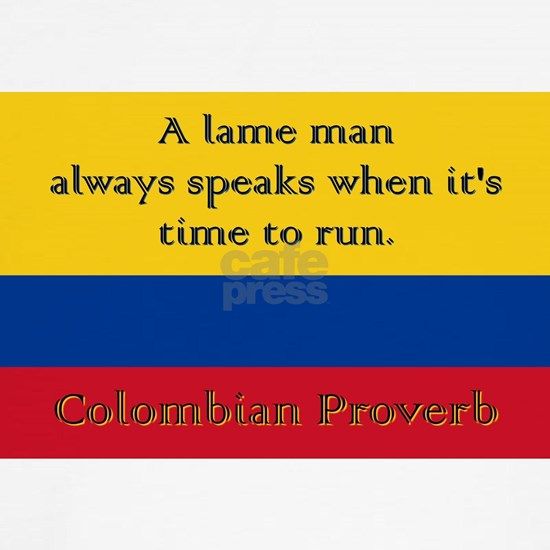 A Lame Man Always Speaks - Colombian Proverb
