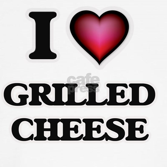 I love Grilled Cheese